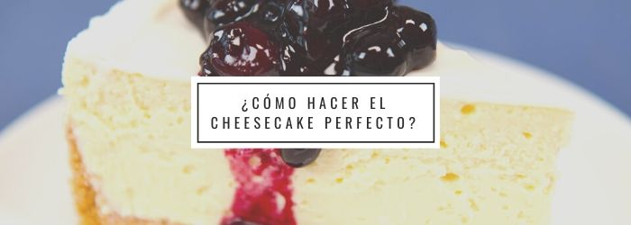 10 tips para hornear cheesecakes perfectos